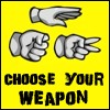 CHOOSE. YOUR. WEAPON