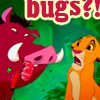 Simba & Pumba-Bugs?!
