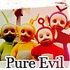 Teletubies aka Pure Evil