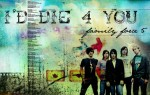 Family Force 5  :: I'd D-I-E-4-Y-O-U