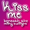 kiss me...