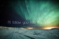 I will follow you into the dark.
