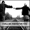 I Will Be There For You...