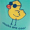Chicks are cool