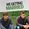 SUPERNATURAL / WE GETTING MARRIED