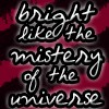 bright the mistery of the universe